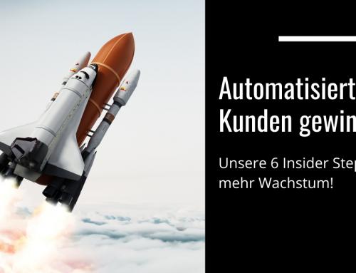 Automatisiert Kunden gewinnen: Unsere 6 Insider Steps für mehr Wachstum